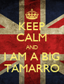 KEEP CALM AND I AM A BIG TAMARRO - Personalised Poster A4 size