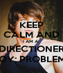 KEEP CALM AND I AM A  DIRECTIONER BOY; PROBLEM? - Personalised Poster A4 size
