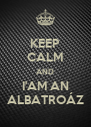 KEEP CALM AND I'AM AN ALBATROÁZ - Personalised Poster A4 size