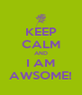 KEEP CALM AND I AM AWSOME! - Personalised Poster A4 size