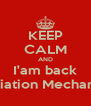 KEEP CALM AND I'am back Aviation Mechanic  - Personalised Poster A4 size