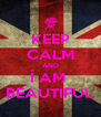 KEEP CALM AND Í AM  BEAUTIFUL - Personalised Poster A4 size