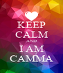 KEEP CALM AND I AM CAMMA - Personalised Poster A4 size