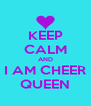 KEEP CALM AND I AM CHEER QUEEN - Personalised Poster A4 size