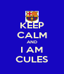 KEEP CALM AND I AM CULES - Personalised Poster A4 size