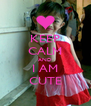 KEEP CALM AND I AM CUTE - Personalised Poster A4 size