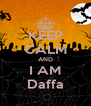KEEP CALM AND I AM Daffa - Personalised Poster A4 size