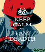 KEEP CALM AND I AM DEADTH - Personalised Poster A4 size
