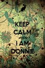 KEEP CALM AND I AM DONNIE - Personalised Poster A4 size