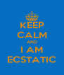 KEEP CALM AND I AM ECSTATIC - Personalised Poster A4 size