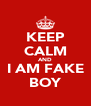KEEP CALM AND I AM FAKE BOY - Personalised Poster A4 size