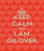 KEEP CALM AND I AM GILOVER - Personalised Poster A4 size