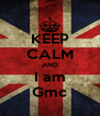 KEEP CALM AND I am Gmc - Personalised Poster A4 size