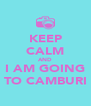 KEEP CALM AND I AM GOING TO CAMBURI - Personalised Poster A4 size