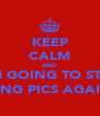 KEEP CALM AND I AM GOING TO START LIKING PICS AGAIN :) - Personalised Poster A4 size