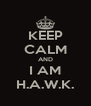 KEEP CALM AND I AM H.A.W.K. - Personalised Poster A4 size