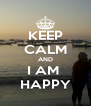 KEEP CALM AND I AM  HAPPY - Personalised Poster A4 size
