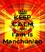 KEEP CALM AND I'am is Manchunian - Personalised Poster A4 size