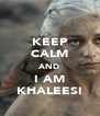 KEEP CALM AND I AM KHALEESI - Personalised Poster A4 size