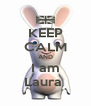 KEEP CALM AND I am Laura  - Personalised Poster A4 size