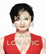 KEEP CALM AND I AM LOVATIC - Personalised Poster A4 size