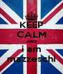 KEEP CALM AND i am mazzeschi - Personalised Poster A4 size
