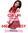 KEEP CALM AND I AM MELODIEST - Personalised Poster A4 size