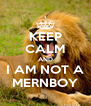 KEEP CALM AND I AM NOT A MERNBOY - Personalised Poster A4 size