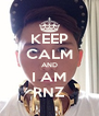 KEEP CALM AND I AM RNZ - Personalised Poster A4 size