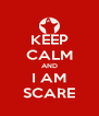 KEEP CALM AND I AM SCARE - Personalised Poster A4 size