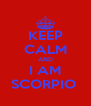 KEEP CALM AND I AM SCORPIO  - Personalised Poster A4 size