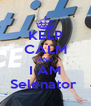 KEEP CALM AND I AM Selenator  - Personalised Poster A4 size
