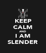 KEEP CALM AND I AM SLENDER - Personalised Poster A4 size