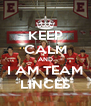 KEEP CALM AND I AM TEAM LINCES - Personalised Poster A4 size