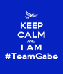 KEEP CALM AND I AM #TeamGabe - Personalised Poster A4 size