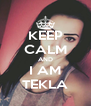 KEEP CALM AND I AM TEKLA - Personalised Poster A4 size