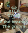 KEEP CALM AND I am the brother of  The groom - Personalised Poster A4 size