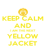 KEEP CALM AND I AM THE NEXT YELLOW JACKET - Personalised Poster A4 size