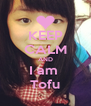 KEEP CALM AND I am  Tofu - Personalised Poster A4 size