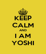 KEEP CALM AND I AM YOSHI - Personalised Poster A4 size
