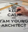 KEEP CALM AND I'AM YOUNG ARCHITECT - Personalised Poster A4 size