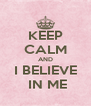 KEEP CALM AND I BELIEVE  IN ME - Personalised Poster A4 size