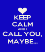 KEEP CALM AND I CALL YOU, MAYBE... - Personalised Poster A4 size