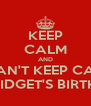 KEEP CALM AND I CAN'T KEEP CALM IT'S BRIDGET'S BIRTHDAY! - Personalised Poster A4 size