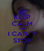 KEEP CALM AND I CAN´T STOP - Personalised Poster A4 size