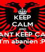 KEEP CALM AND I CANT KEEP CALM I'm abanien :P - Personalised Poster A4 size