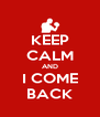KEEP CALM AND I COME BACK - Personalised Poster A4 size