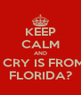 KEEP CALM AND I CRY IS FROM FLORIDA? - Personalised Poster A4 size