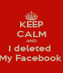 KEEP CALM AND I deleted  My Facebook  - Personalised Poster A4 size