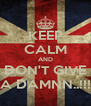 KEEP CALM AND I DON'T GIVE   A DAMNN..!!! - Personalised Poster A4 size